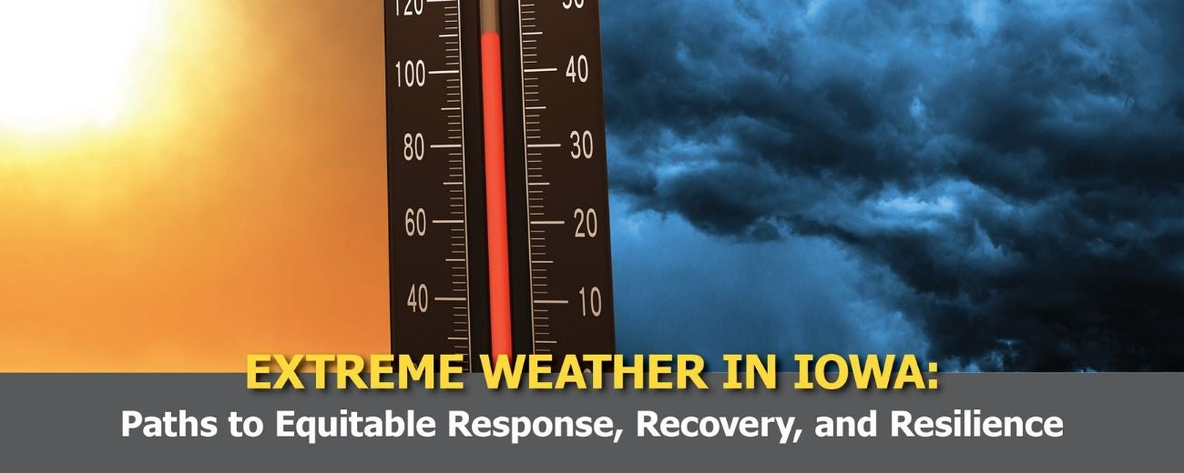 Extreme Weather in Iowa: Paths to Equitable Response, Recovery, and Resilience